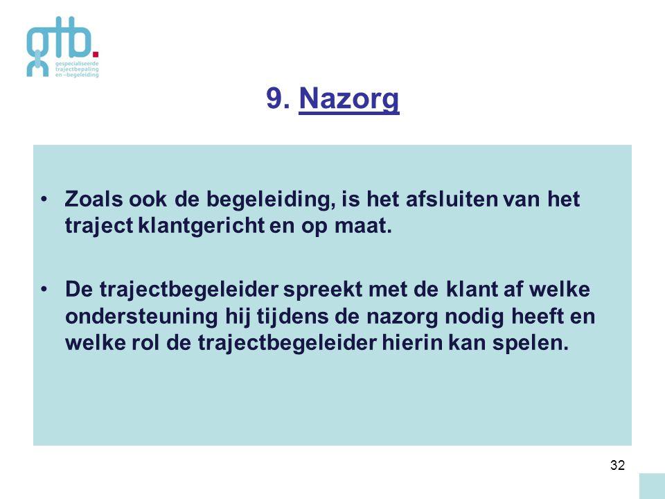 9. Nazorg Zoals ook de begeleiding, is het afsluiten van het traject klantgericht en op maat.