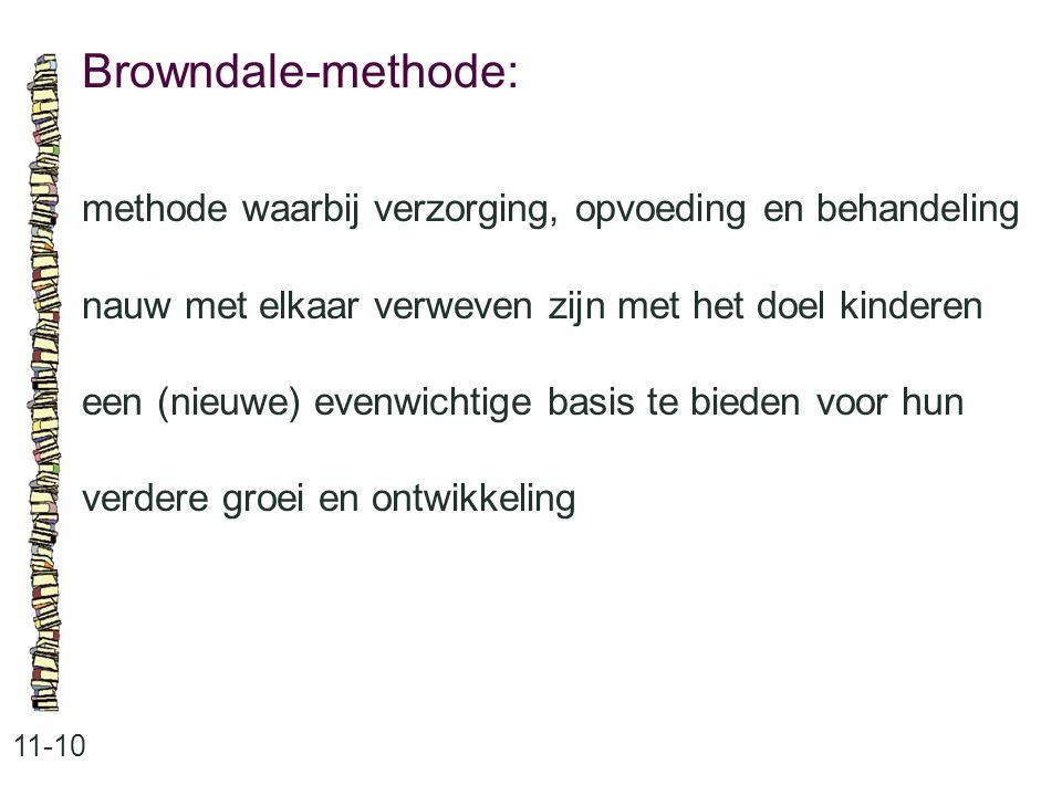 Browndale-methode: methode waarbij verzorging, opvoeding en behandeling. nauw met elkaar verweven zijn met het doel kinderen.