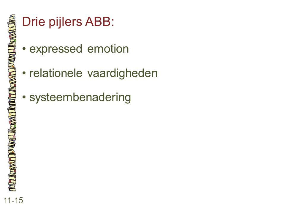 Drie pijlers ABB: • expressed emotion • relationele vaardigheden