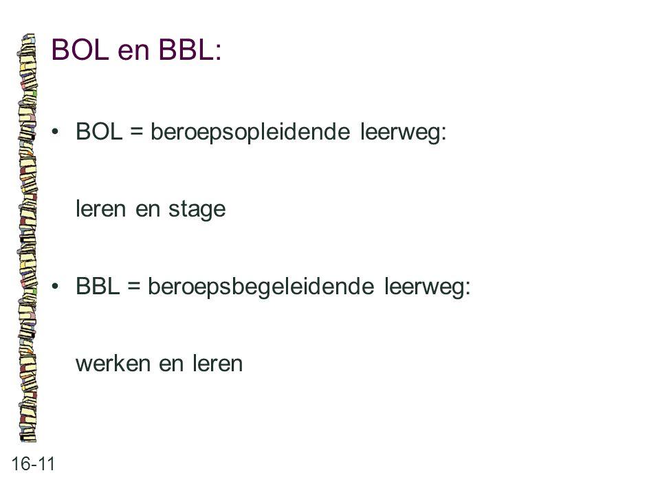 BOL en BBL: • BOL = beroepsopleidende leerweg: leren en stage