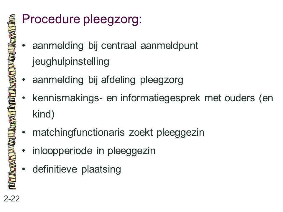 Procedure pleegzorg: • aanmelding bij centraal aanmeldpunt jeughulpinstelling. • aanmelding bij afdeling pleegzorg.