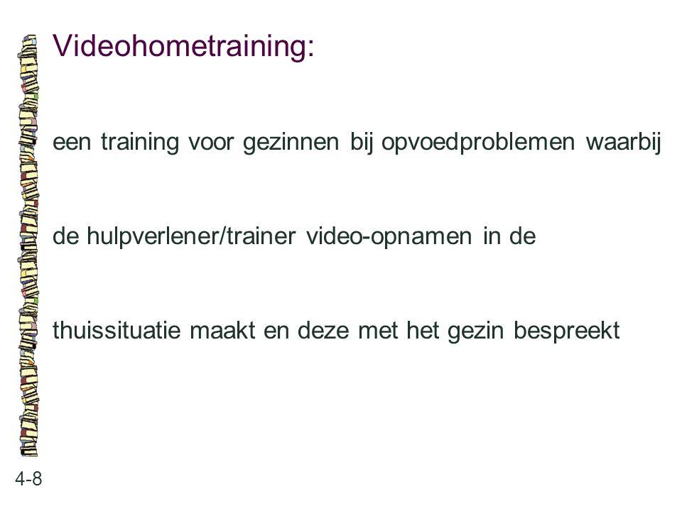 Videohometraining: een training voor gezinnen bij opvoedproblemen waarbij. de hulpverlener/trainer video-opnamen in de.