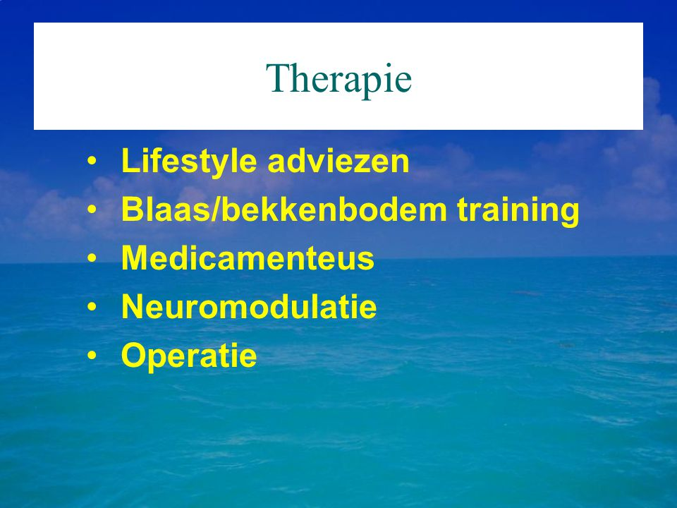 Therapie Lifestyle adviezen Blaas/bekkenbodem training Medicamenteus