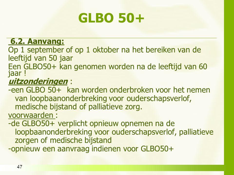 GLBO 50+ 6.2. Aanvang: Op 1 september of op 1 oktober na het bereiken van de. leeftijd van 50 jaar.