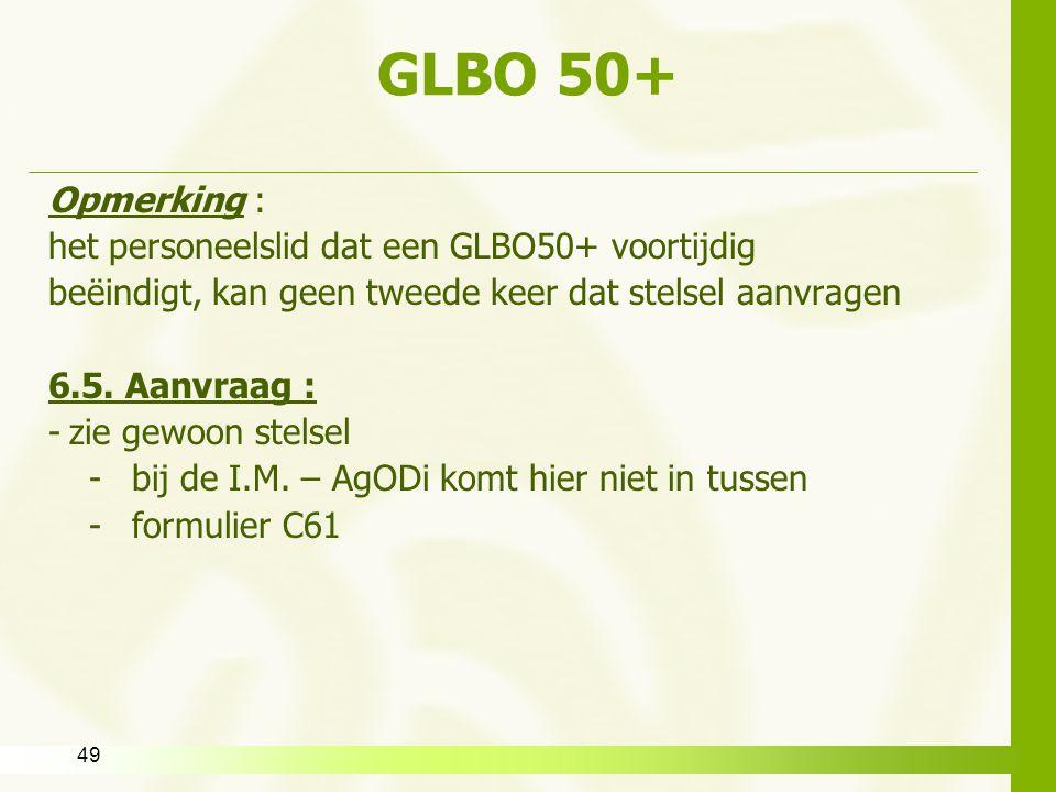 GLBO 50+ Opmerking : het personeelslid dat een GLBO50+ voortijdig