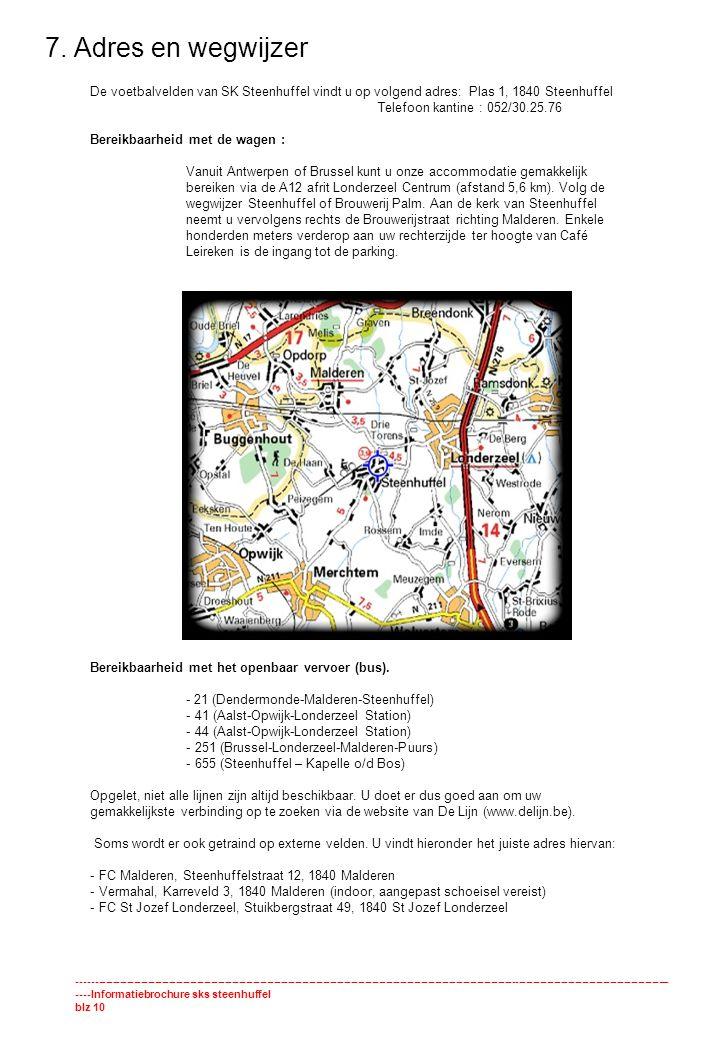 7. Adres en wegwijzer De voetbalvelden van SK Steenhuffel vindt u op volgend adres: Plas 1, 1840 Steenhuffel.