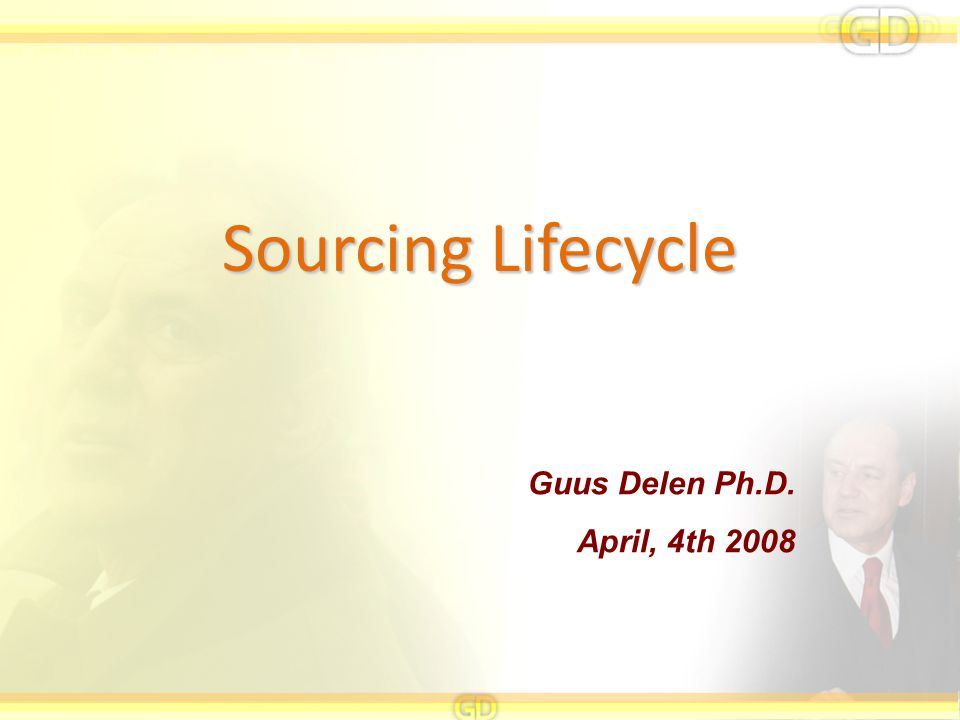Sourcing Lifecycle Guus Delen Ph.D. April, 4th 2008