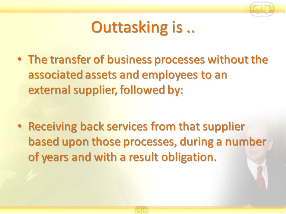 Outtasking is .. The transfer of business processes without the associated assets and employees to an external supplier, followed by: