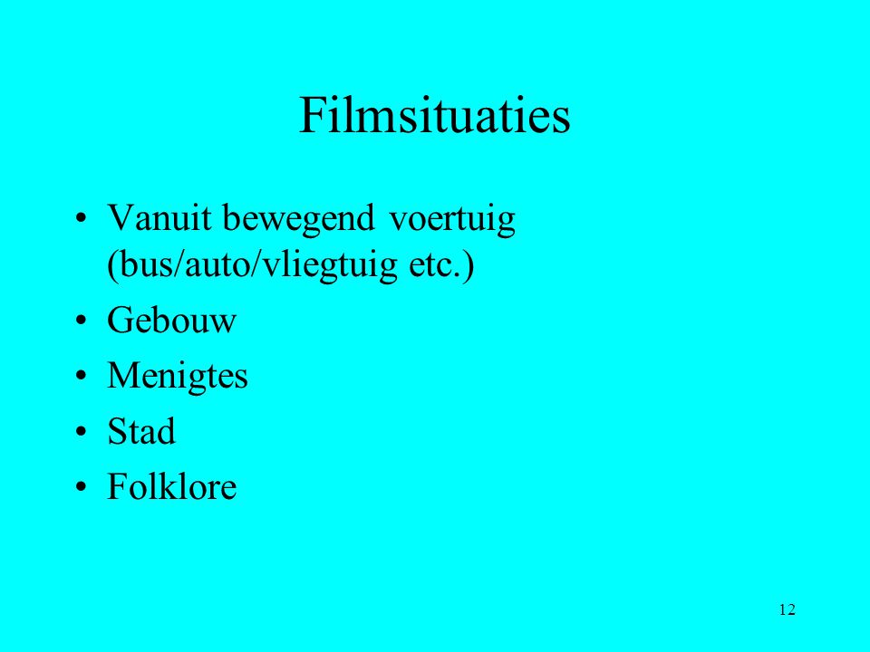 Filmsituaties Vanuit bewegend voertuig (bus/auto/vliegtuig etc.)