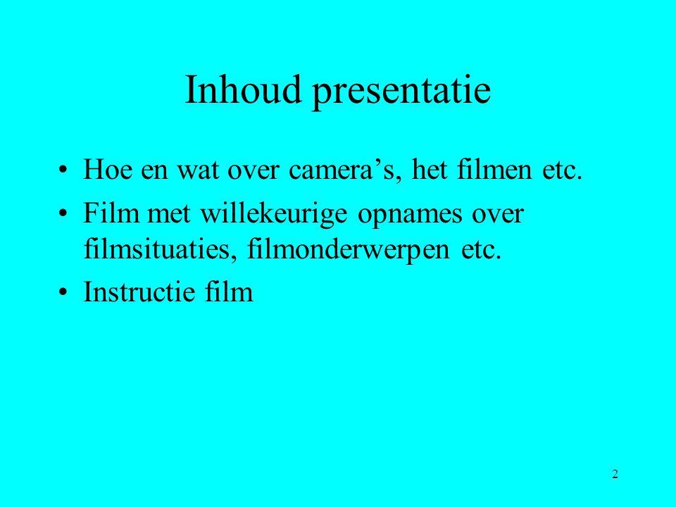 Inhoud presentatie Hoe en wat over camera's, het filmen etc.