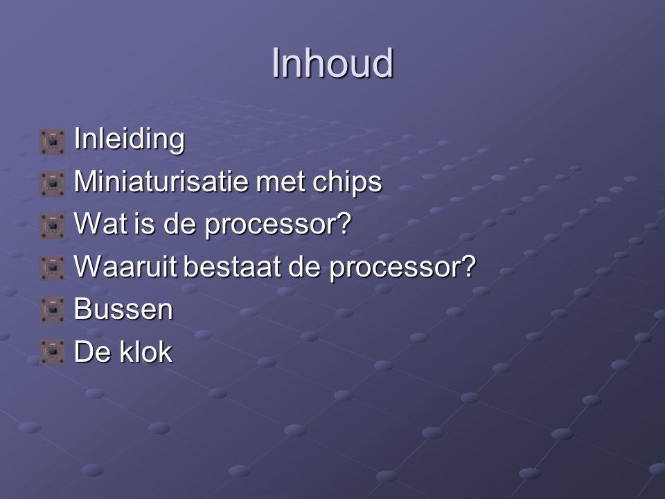 Inhoud Inleiding Miniaturisatie met chips Wat is de processor