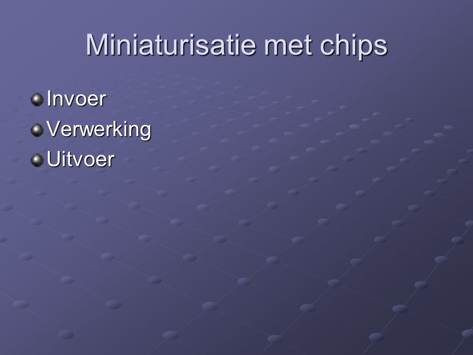 Miniaturisatie met chips