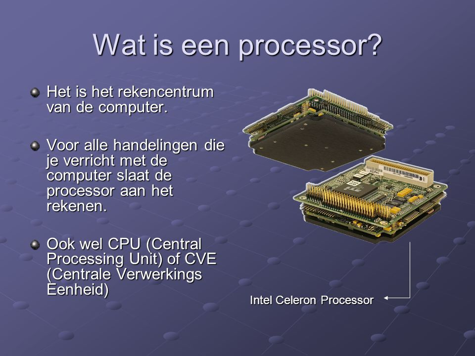 Wat is een processor Het is het rekencentrum van de computer.
