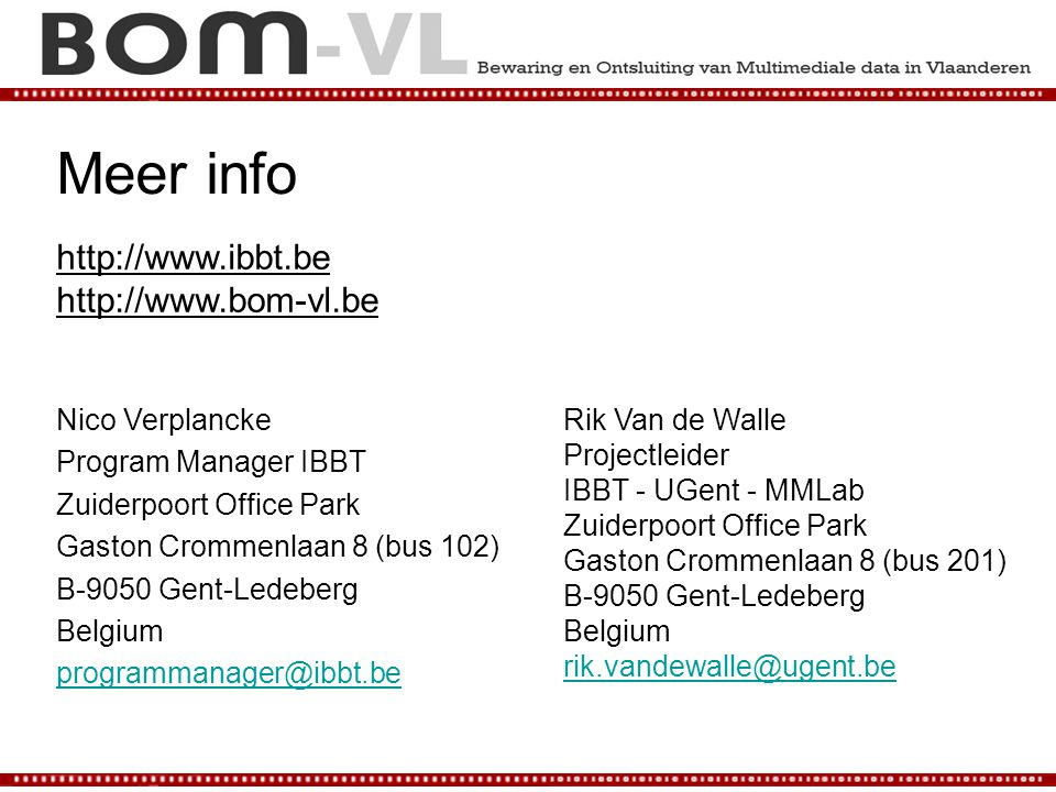 Meer info http://www.ibbt.be http://www.bom-vl.be Nico Verplancke