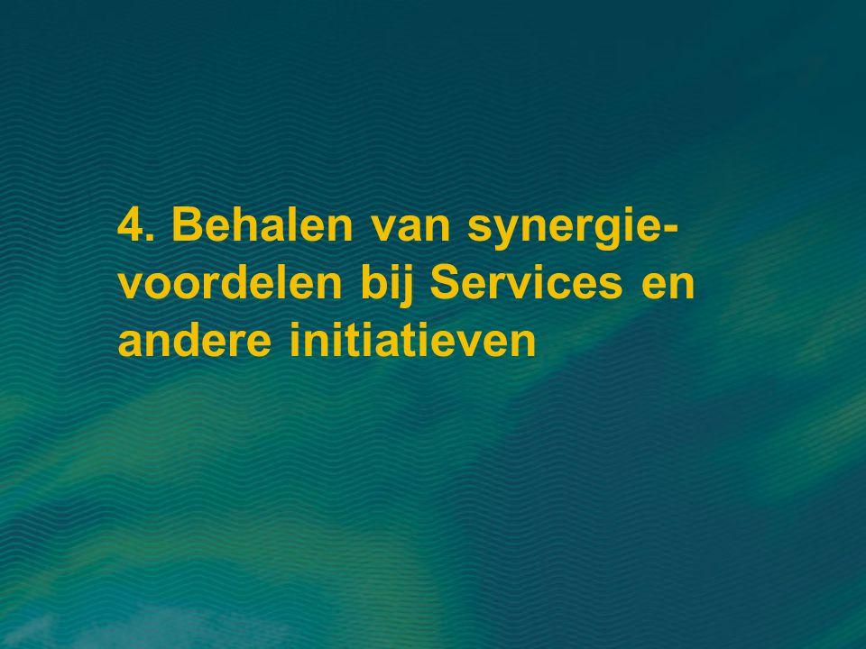 4. Behalen van synergie-voordelen bij Services en andere initiatieven