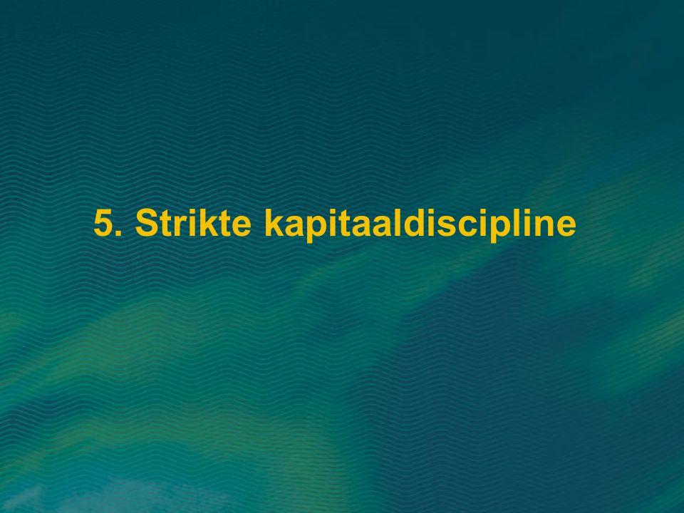 5. Strikte kapitaaldiscipline
