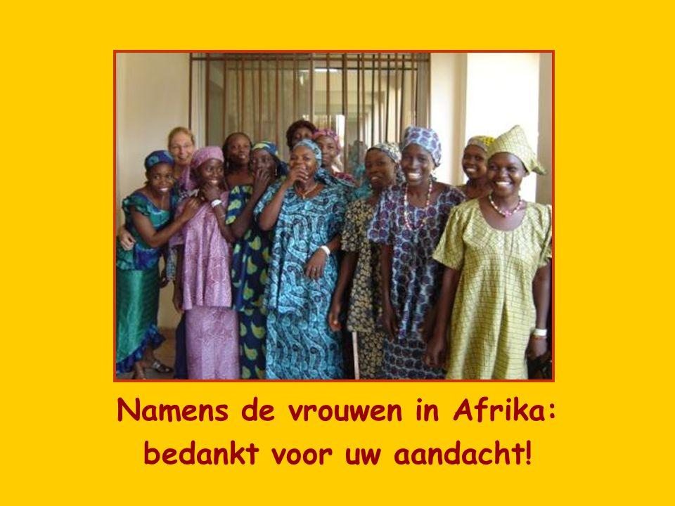 Namens de vrouwen in Afrika: bedankt voor uw aandacht!