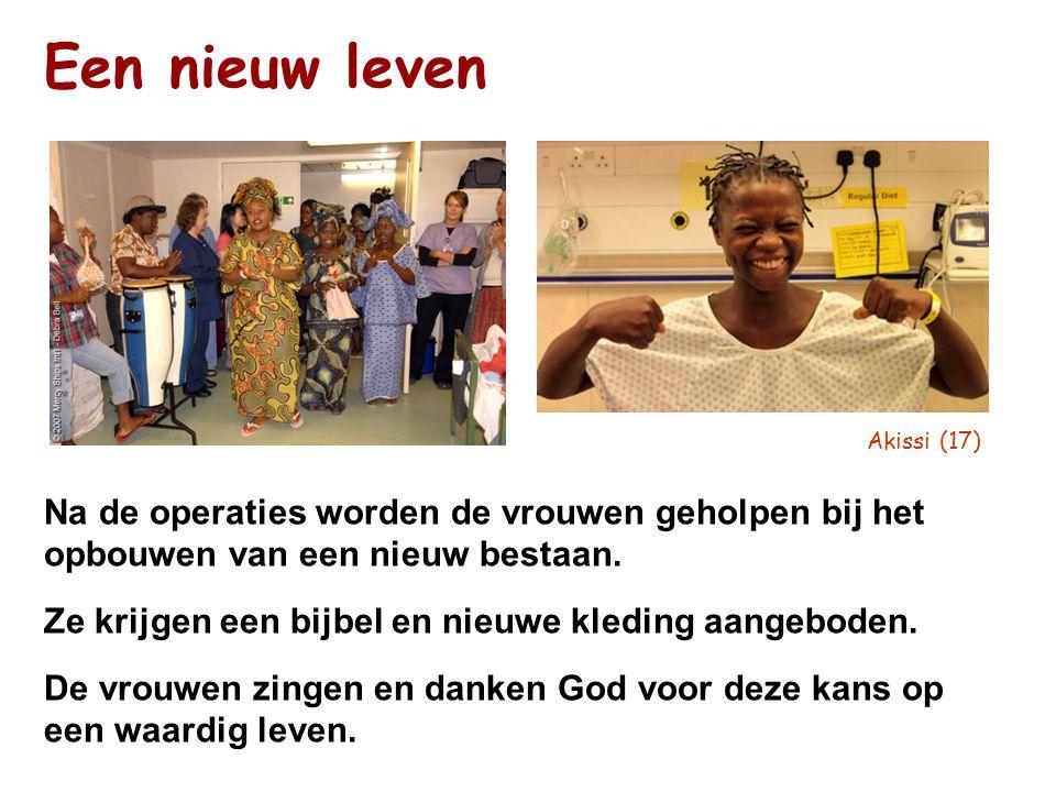Een nieuw leven Na de operaties worden de vrouwen geholpen bij het
