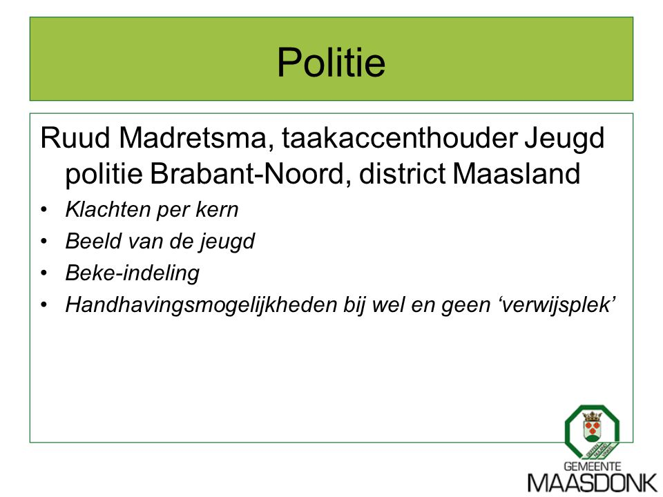 Politie Ruud Madretsma, taakaccenthouder Jeugd politie Brabant-Noord, district Maasland. Klachten per kern.