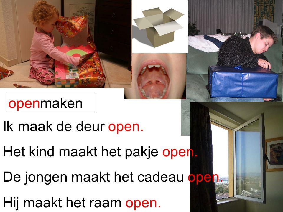 openmaken Ik maak de deur open. Het kind maakt het pakje open.