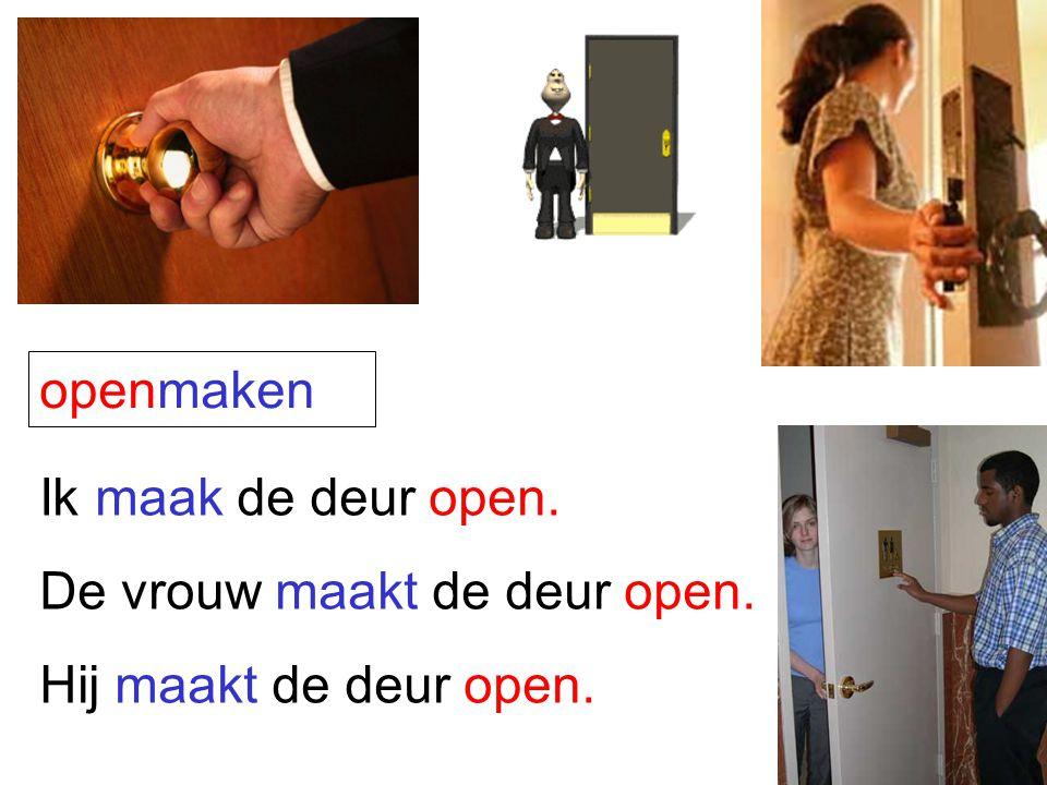 openmaken Ik maak de deur open. De vrouw maakt de deur open. Hij maakt de deur open.