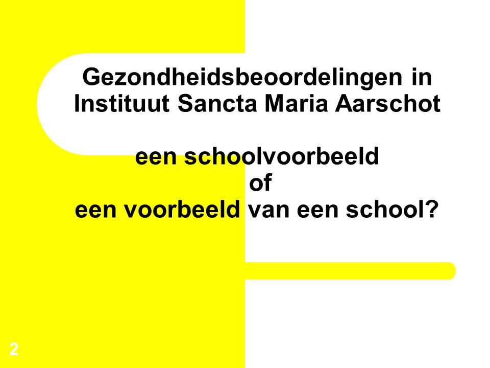 Gezondheidsbeoordelingen in Instituut Sancta Maria Aarschot een schoolvoorbeeld of een voorbeeld van een school