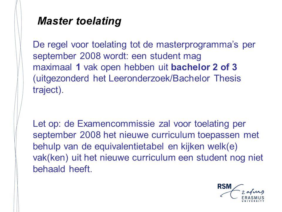 Master toelating De regel voor toelating tot de masterprogramma's per september 2008 wordt: een student mag.