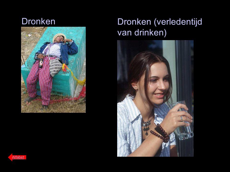 Dronken (verledentijd van drinken)