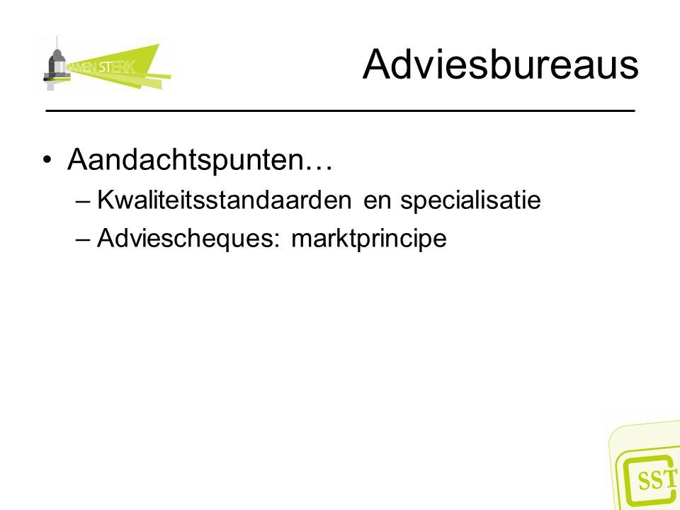 Adviesbureaus Aandachtspunten… Kwaliteitsstandaarden en specialisatie