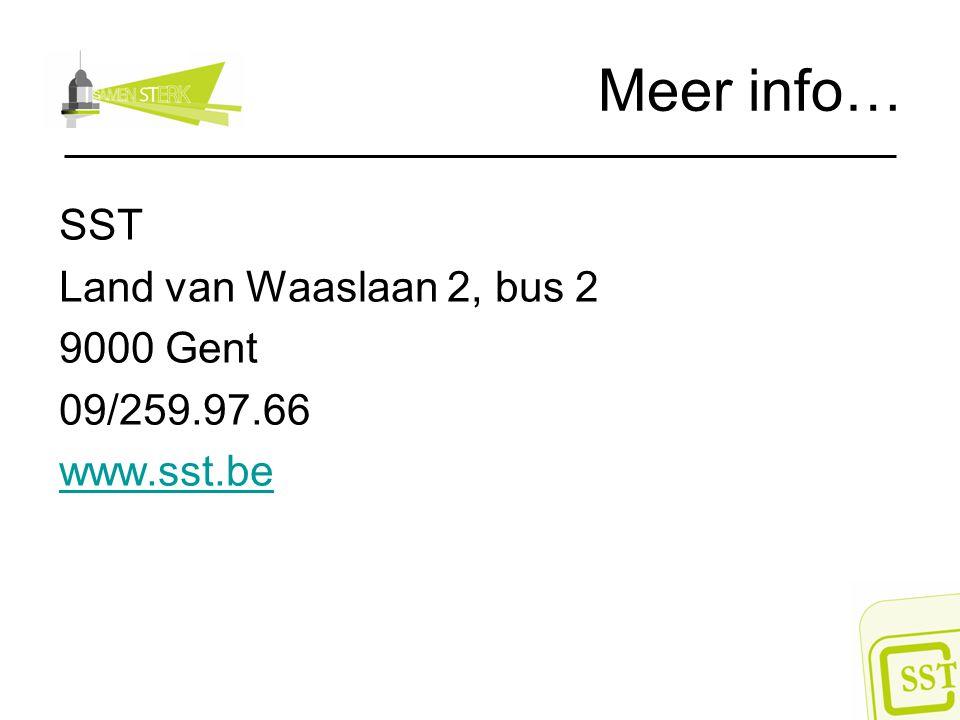 Meer info… SST Land van Waaslaan 2, bus 2 9000 Gent 09/259.97.66