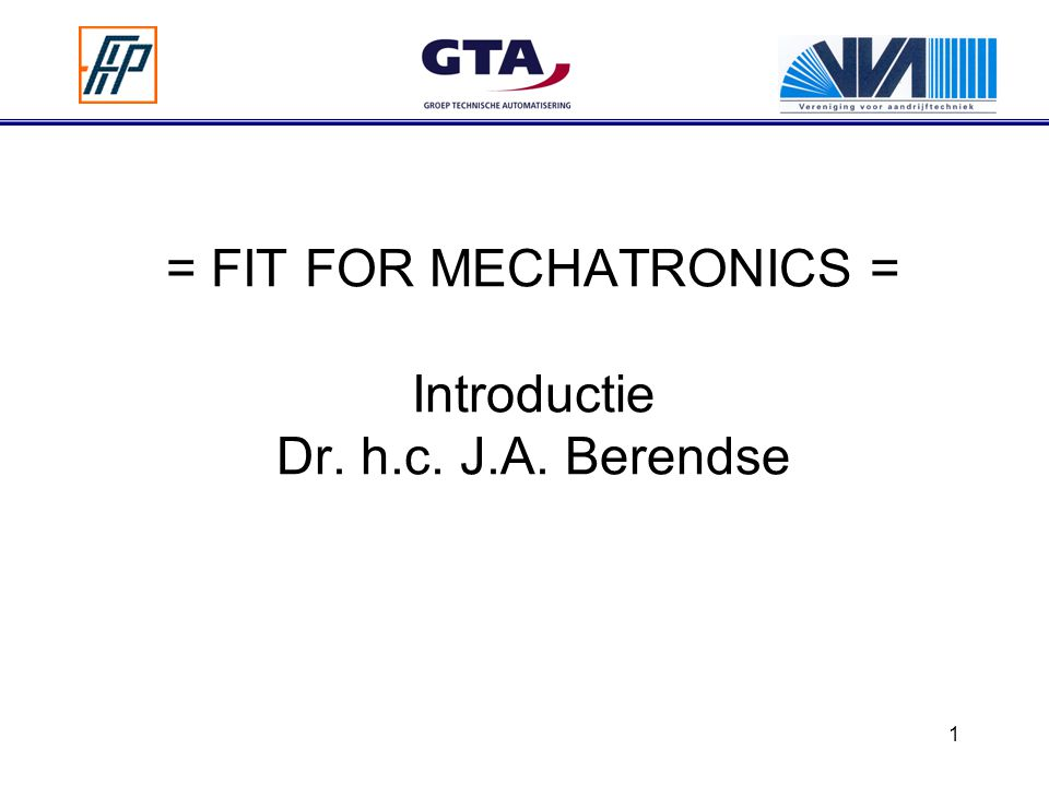 = FIT FOR MECHATRONICS = Introductie Dr. h.c. J.A. Berendse