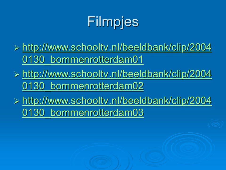 Filmpjes http://www.schooltv.nl/beeldbank/clip/20040130_bommenrotterdam01. http://www.schooltv.nl/beeldbank/clip/20040130_bommenrotterdam02.