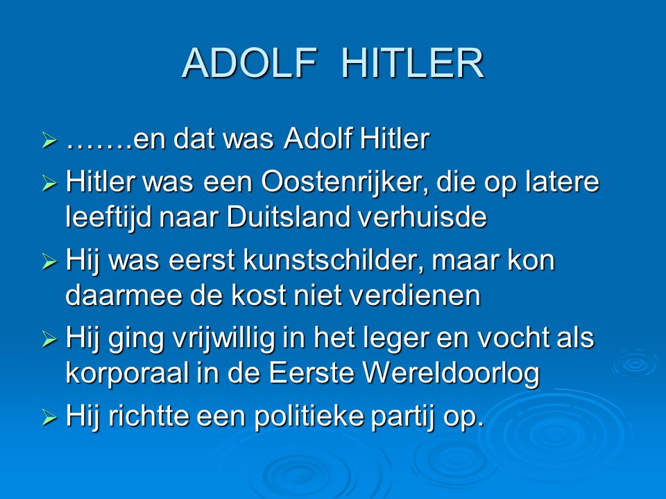 ADOLF HITLER …….en dat was Adolf Hitler