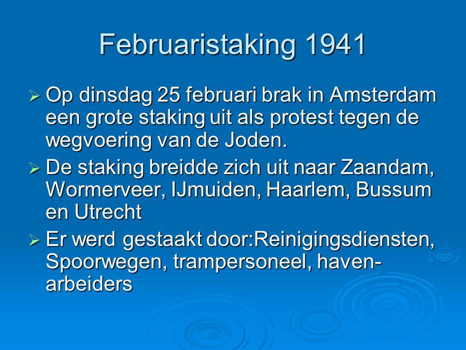 Februaristaking 1941 Op dinsdag 25 februari brak in Amsterdam een grote staking uit als protest tegen de wegvoering van de Joden.