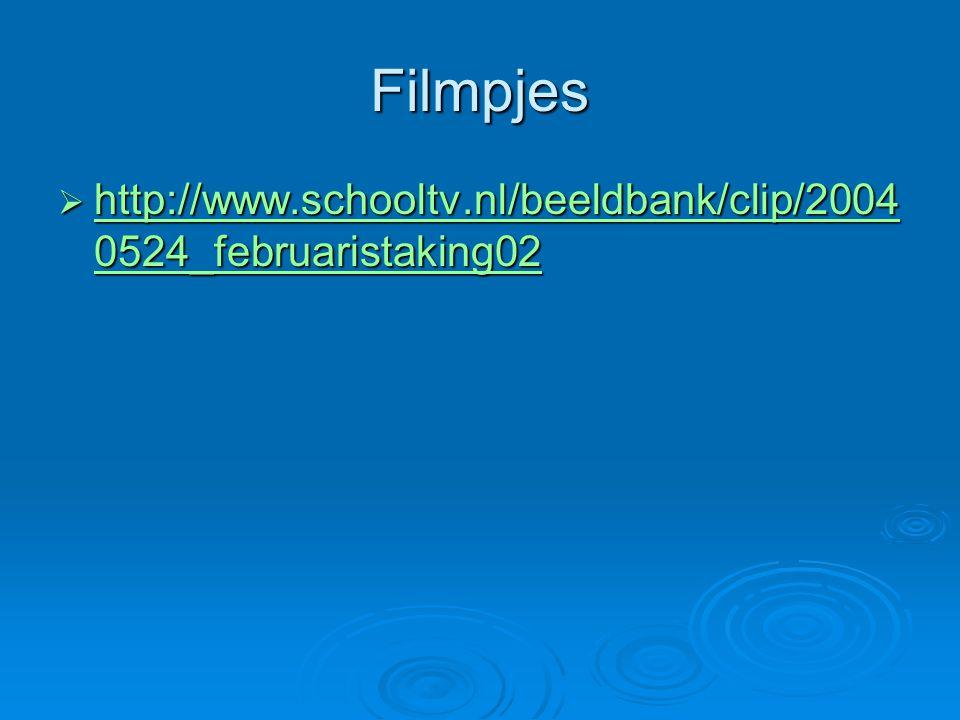 Filmpjes http://www.schooltv.nl/beeldbank/clip/20040524_februaristaking02