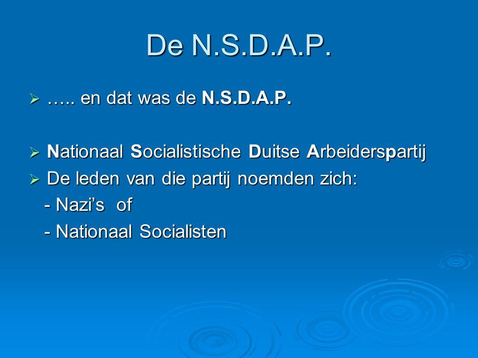 De N.S.D.A.P. ….. en dat was de N.S.D.A.P.