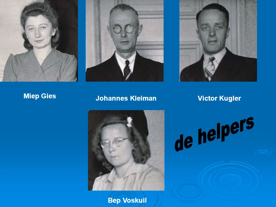 Miep Gies Johannes Kleiman Victor Kugler de helpers Bep Voskuil