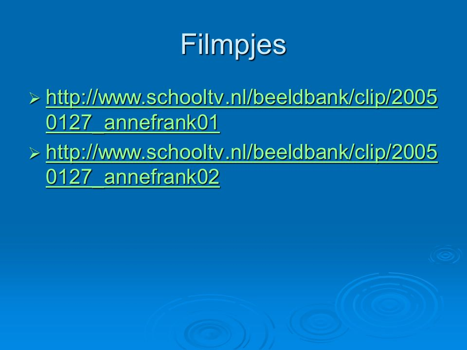 Filmpjes http://www.schooltv.nl/beeldbank/clip/20050127_annefrank01