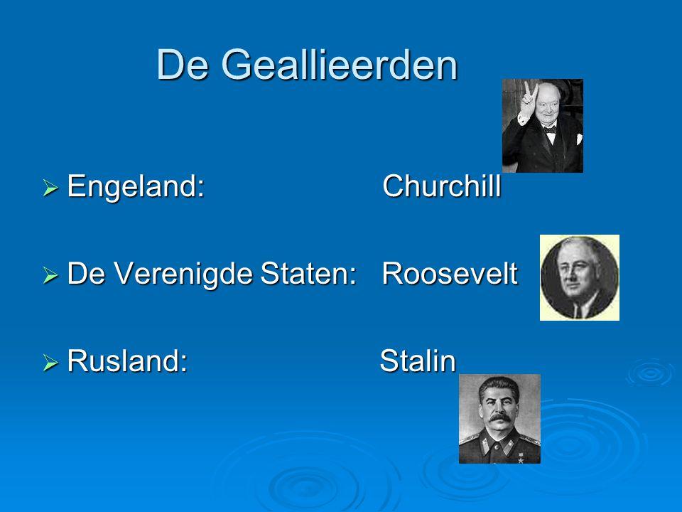 De Geallieerden Engeland: Churchill De Verenigde Staten: Roosevelt