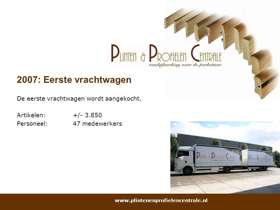 2007: Eerste vrachtwagen De eerste vrachtwagen wordt aangekocht.