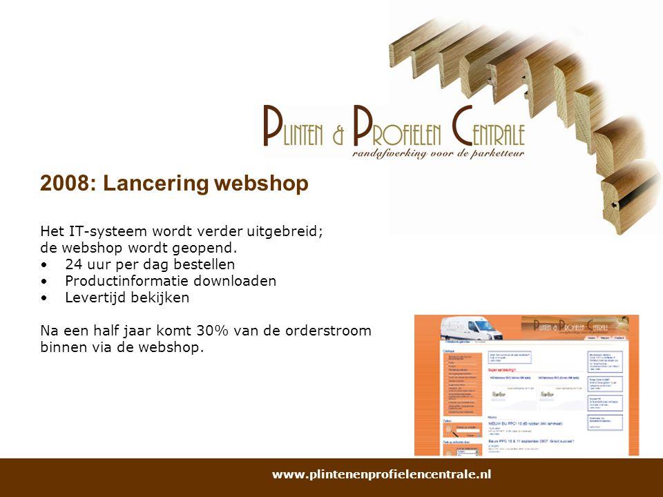 2008: Lancering webshop Het IT-systeem wordt verder uitgebreid;