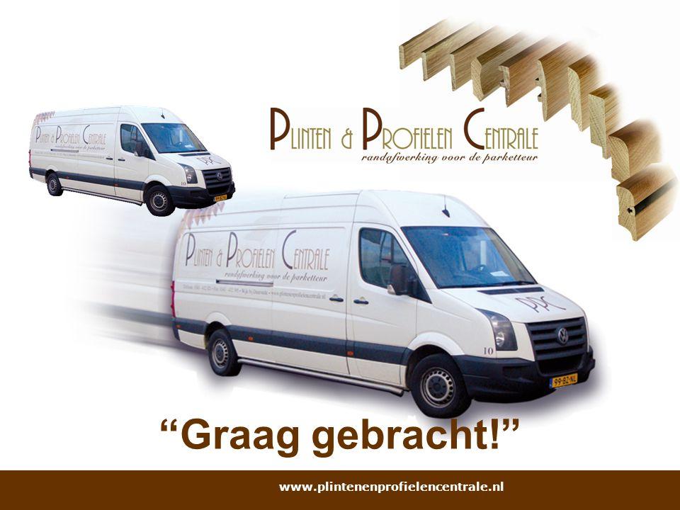 Graag gebracht! www.plintenenprofielencentrale.nl
