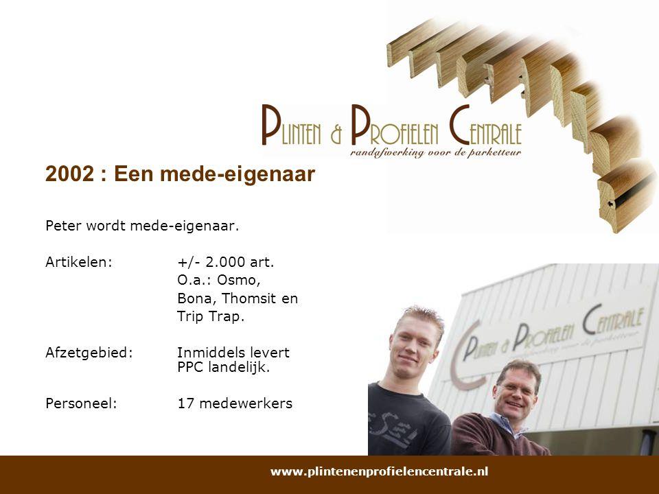 2002 : Een mede-eigenaar Peter wordt mede-eigenaar.