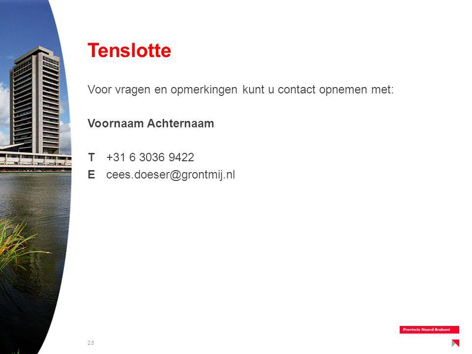 Tenslotte Voor vragen en opmerkingen kunt u contact opnemen met: Voornaam Achternaam T +31 6 3036 9422 E cees.doeser@grontmij.nl