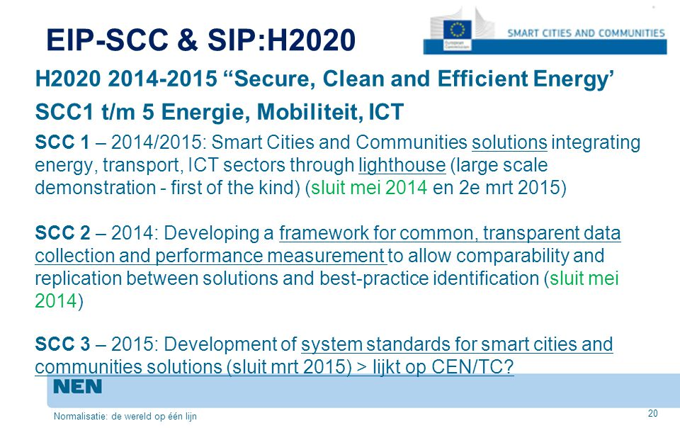 EIP-SCC & SIP:H2020 H2020 2014-2015 Secure, Clean and Efficient Energy' SCC1 t/m 5 Energie, Mobiliteit, ICT.