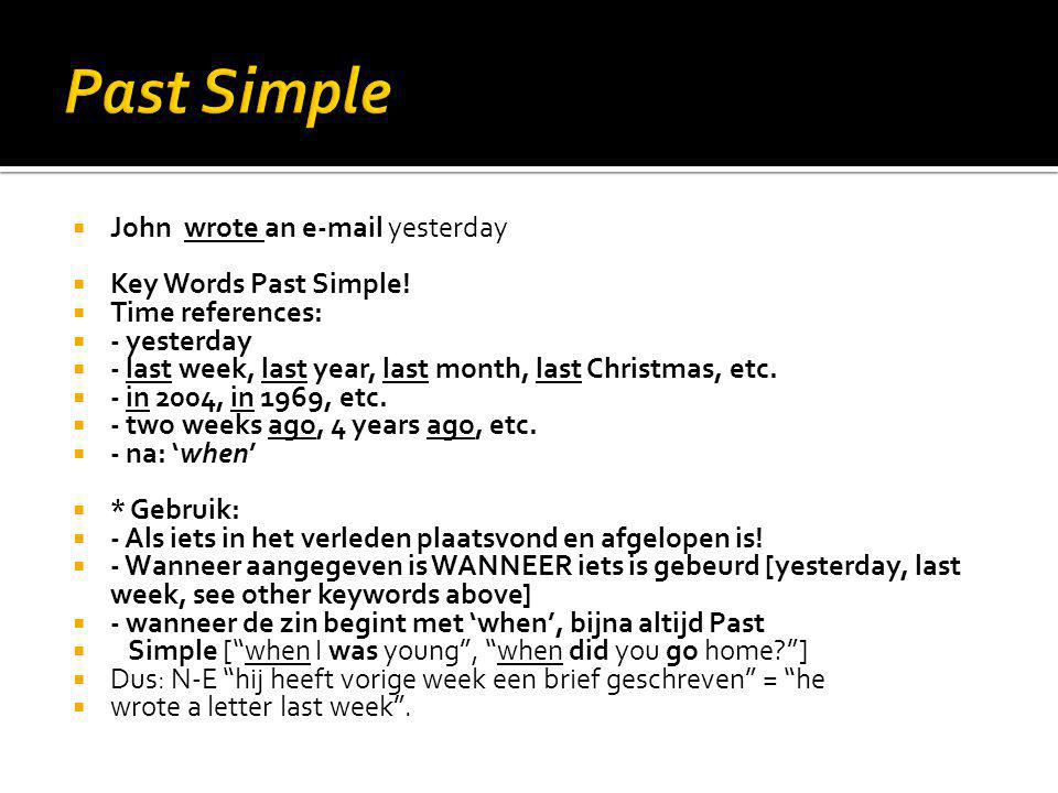 Past Simple John wrote an  yesterday Key Words Past Simple!