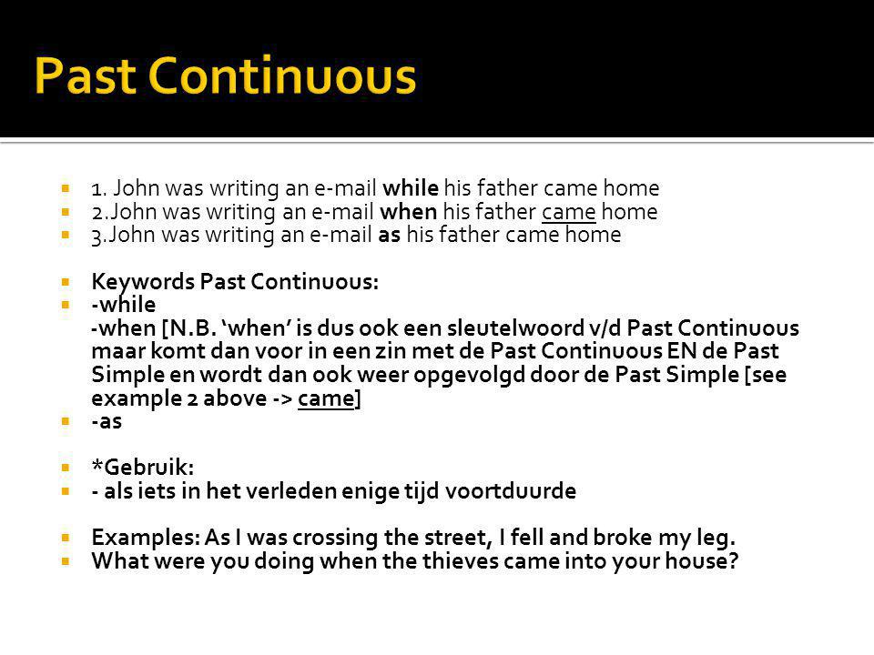 Past Continuous 1. John was writing an  while his father came home. 2.John was writing an  when his father came home.