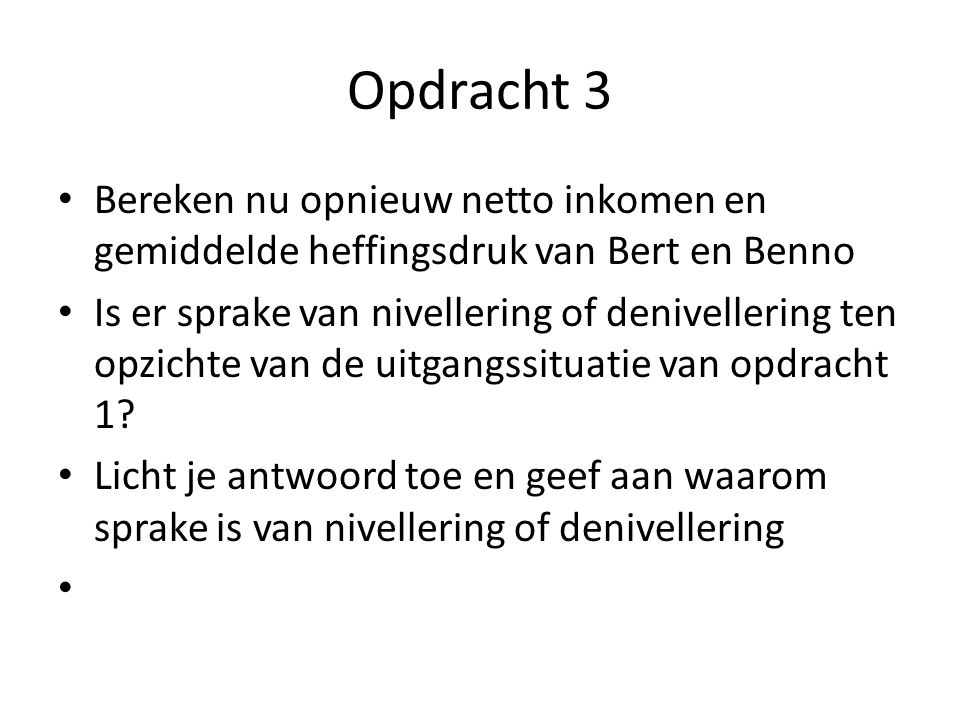 Opdracht 3 Bereken nu opnieuw netto inkomen en gemiddelde heffingsdruk van Bert en Benno.