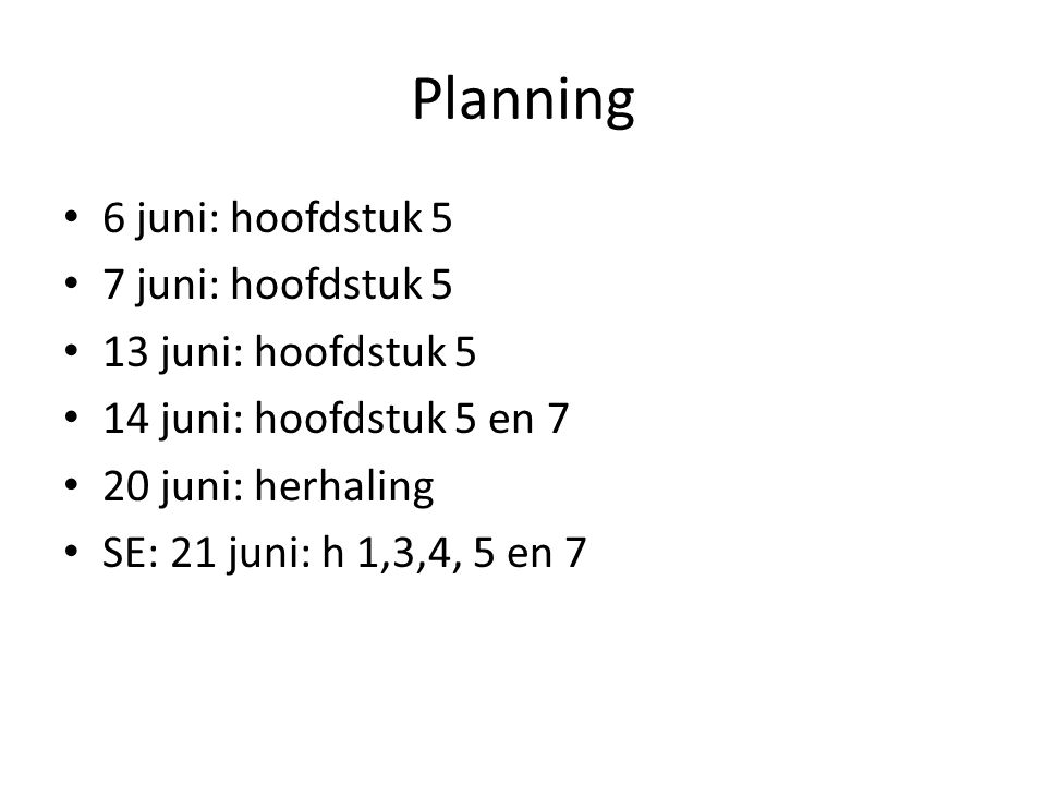Planning 6 juni: hoofdstuk 5 7 juni: hoofdstuk 5 13 juni: hoofdstuk 5