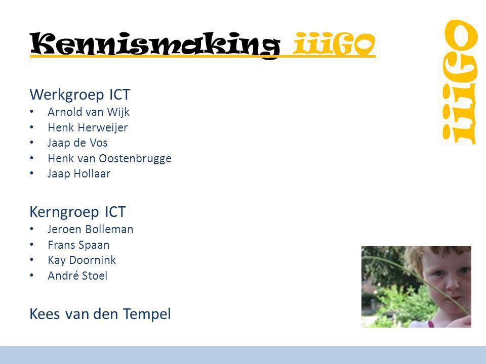Kennismaking iiiGO Werkgroep ICT Kerngroep ICT Kees van den Tempel
